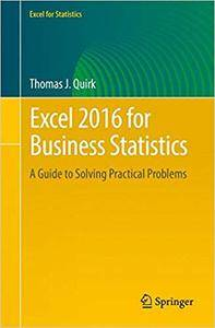Excel 2016 for Business Statistics: A Guide to Solving Practical Problems (Excel for Statistics) [Repost]