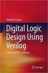 Digital Logic Design Using Verilog: Coding and RTL Synthesis