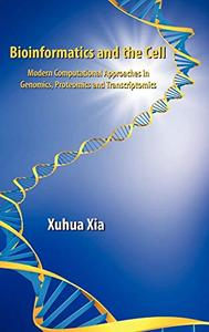 Bioinformatics and the Cell: Modern Computational Approaches in Genomics, Proteomics and Transcriptomics