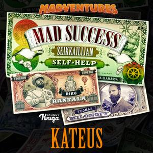 «Mad Success - Seikkailijan self help 2 KATEUS» by Riku Rantala,Tuomas Milonoff