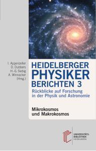 Immo Appenzeller, Dirk Dubbers - Heidelberger Physiker berichten. Mikrokosmos und Makrokosmos (2017)