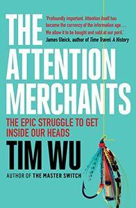 The Attention Merchants: The Epic Struggle to Get Inside Our Heads [Kindle Edition]