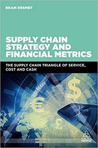 Supply Chain Strategy and Financial Metrics: The Supply Chain Triangle Of Service, Cost And Cash