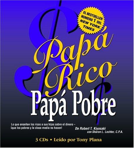 Papá Rico Papá Pobre: Lo que enseñan los ricos a sus hijos sobre el dinero [Audio Book]