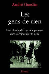 """André Gueslin, """"Les gens de rien : Une histoire de la grande pauvreté dans la France du XXe siècle"""""""