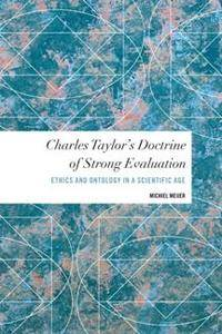 Charles Taylor's Doctrine of Strong Evaluation : Ethics and Ontology in a Scientific Age