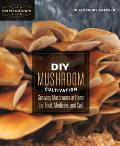 DIY Mushroom Cultivation: Growing Mushrooms at Home for Food, Medicine, and Soil (Homegrown City Life)