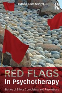 Red Flags in Psychotherapy: Stories of Ethics Complaints and Resolutions (repost)