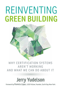 Reinventing Green Building : Why Certification Systems Aren't Working and What We Can Do About It