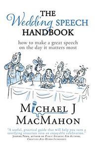The Wedding Speech Handbook: ... how to make a great speech on the day it matters most