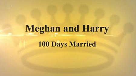 Ch5 - Meghan & Harry: 100 Days Married (2018))