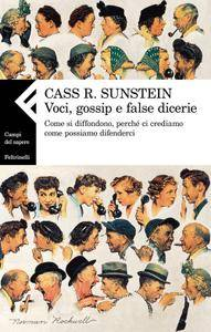 Cass R. Sunstein - Voci, gossip e false dicerie. Come si diffondono, perché ci crediamo come possiamo difenderci [Repost]