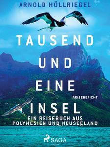 «Tausend und eine Insel. Ein Reisebuch aus Polynesien und Neuseeland» by Arnold Höllriegel