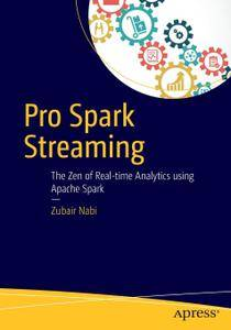Pro Spark Streaming: The Zen of Real-Time Analytics Using Apache Spark