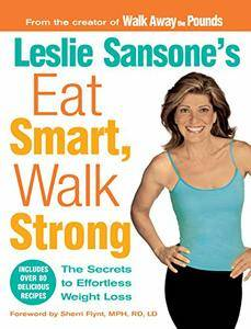 Leslie Sansone's Eat Smart, Walk Strong: The Secrets to Effortless Weight Loss (repost)