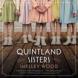 «The Quintland Sisters: A Novel» by Shelley Wood