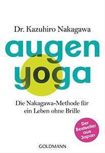 Augen-Yoga: Die Nakagawa-Methode für ein Leben ohne Brille