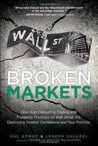 Broken Markets: How High Frequency Trading and Predatory Practices on Wall Street are Destroying Investor Confidence and Your P
