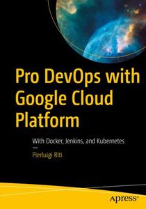 Pro DevOps with Google Cloud Platform: With Docker, Jenkins, and Kubernetes
