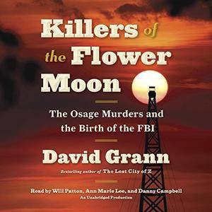 Killers of the Flower Moon: The Osage Murders and the Birth of the FBI [Audiobook]