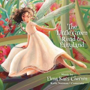 Katie Noonan, Camerata, Queensland's Chamber Orchestra - The Little Green Road to Fairyland (2019)