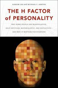 The H Factor of Personality: Why Some People Are Manipulative, Self-Entitled, Materialistic, and Exploitive—And Why It Matters