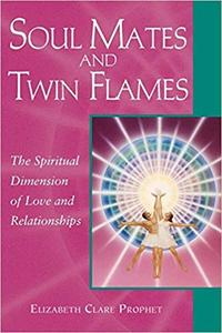 Soul Mates and Twin Flames: The Spiritual Dimension of Love and Relationships