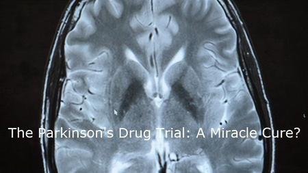 BBC - The Parkinson's Drug Trial: A Miracle Cure? (2019)