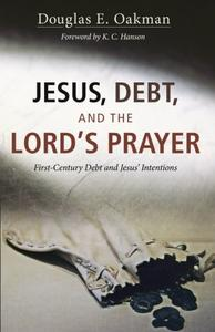 Jesus, Debt, and the Lord's Prayer: First-Century Debt and Jesus' Intentions