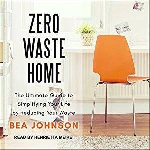 Zero Waste Home: The Ultimate Guide to Simplifying Your Life by Reducing Your Waste [Audiobook]
