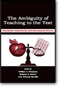 William A. Firestone (Editor), et al, «The Ambiguity of Teaching to the Test: Standards, Assessment, and Educational Reform»