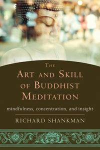 The Art and Skill of Buddhist Meditation: Mindfulness, Concentration, and Insight (repost)