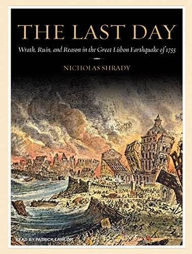 The Last Day: Wrath, Ruin, and Reason in the Great Lisbon Earthquake of 1755 [Audiobook]