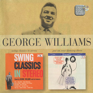 George Williams Orchestra & Big Band - Swing Classics in Stereo & Put on Your Dancing Shoes (2003)