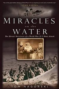 Miracles on the Water: The Heroic Survivors of a World War II U-Boat Attack (Repost)