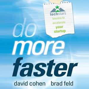 «Do More Faster: TechStars Lessons to Accelerate Your Startup» by Brad Feld,David Cohen
