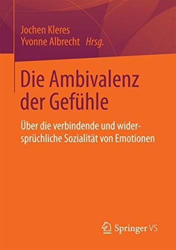 Die Ambivalenz der Gefühle: Über die verbindende und widersprüchliche Sozialität von Emotionen