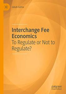Interchange Fee Economics: To Regulate or Not to Regulate?