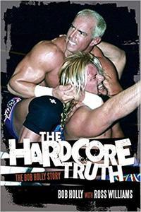 The Hardcore Truth: The Bob Holly Story