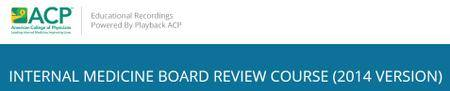 ACP - INTERNAL MEDICINE BOARD REVIEW COURSE (2014 version)