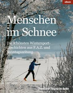 «Menschen im Schnee: Die schönsten Wintersport-Geschichten aus F.A.Z. und Sonntagszeitung» by Frankfurter Allgemeine Arc