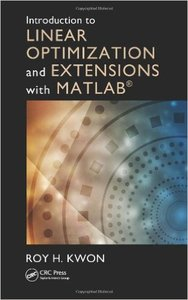 Introduction to Linear Optimization and Extensions with MATLAB®