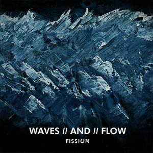 Fission - Waves // And // Flow (2019)