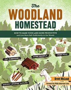 The Woodland Homestead: How to Make Your Land More Productive and Live More Self-Sufficiently in the Woods (repost)