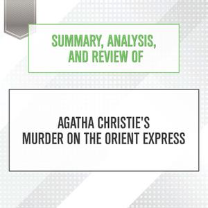 «Summary, Analysis, and Review of Agatha Christie's Murder on the Orient Express» by Start Publishing Notes