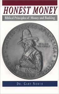 Honest Money: Biblical Principles of Money and Banking