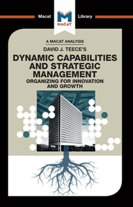 David J. Teece's Dynamic Capabilites and Strategic Management : Organizing for Innovation and Growth