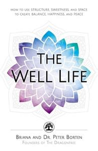 «The Well Life: How to Use Structure, Sweetness, and Space to Create Balance, Happiness, and Peace» by Briana Borten,Pet