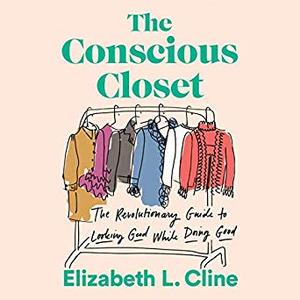 The Conscious Closet: The Revolutionary Guide to Looking Good While Doing Good [Audiobook]