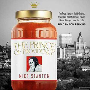 The Prince of Providence: The True Story of Buddy Cianci, America's Most Notorious Mayor, Some Wiseguys, and... [Audiobook]